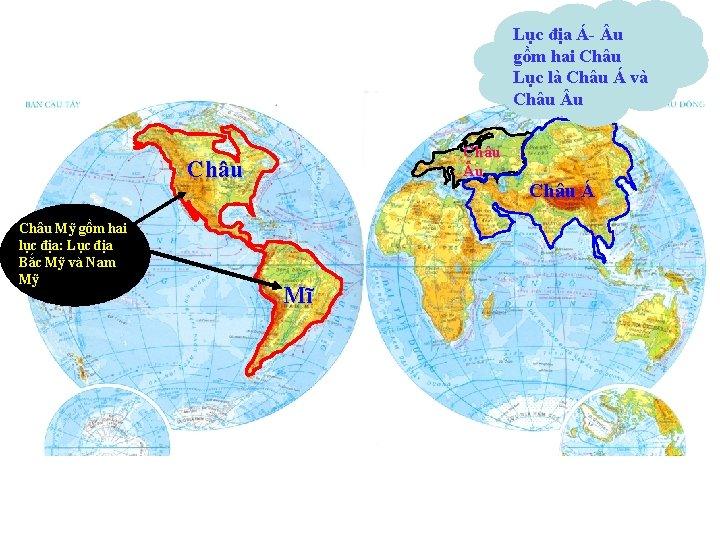 Lục địa Á- u gồm hai Châu Lục là Châu Á và Châu u