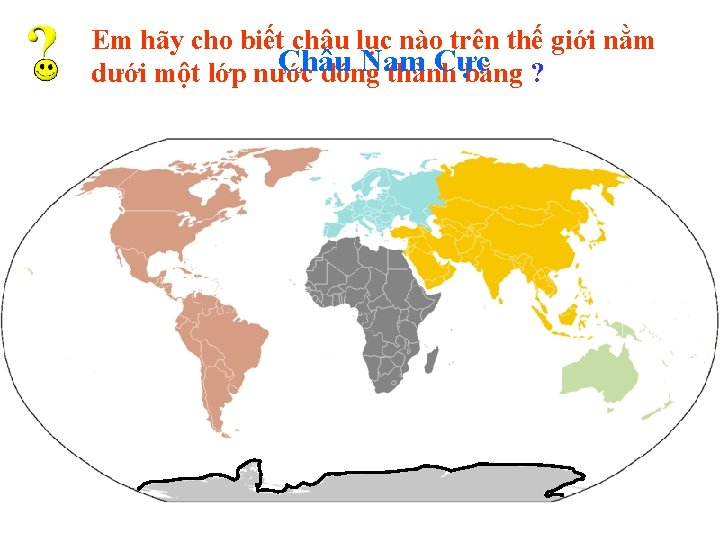 Em hãy cho biết châu lục nào trên thế giới nằm Châu Nam Cực