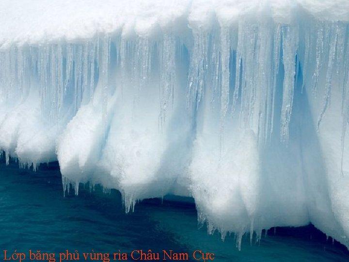 Lớp băng phủ vùng rìa Châu Nam Cực