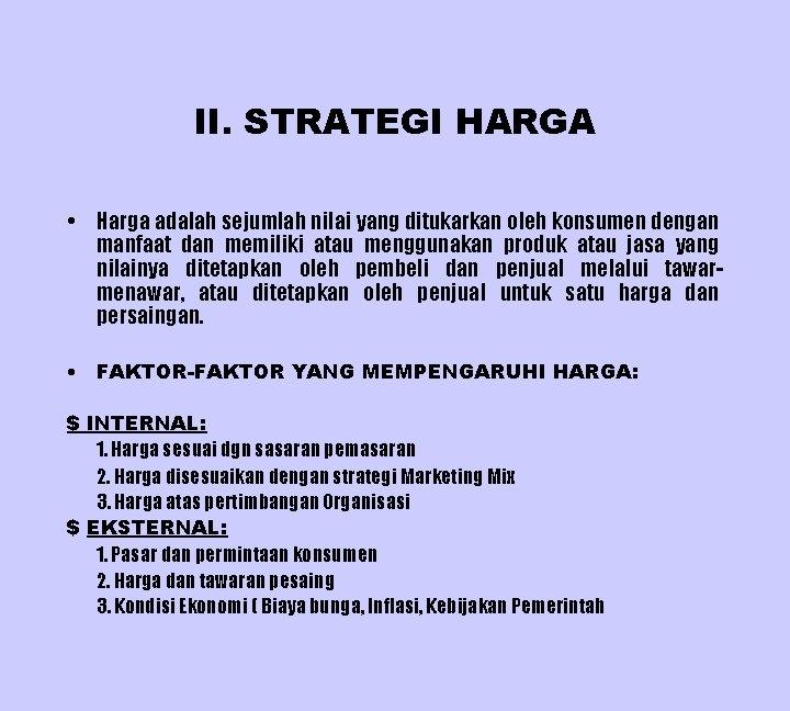 II. STRATEGI HARGA • Harga adalah sejumlah nilai yang ditukarkan oleh konsumen dengan manfaat