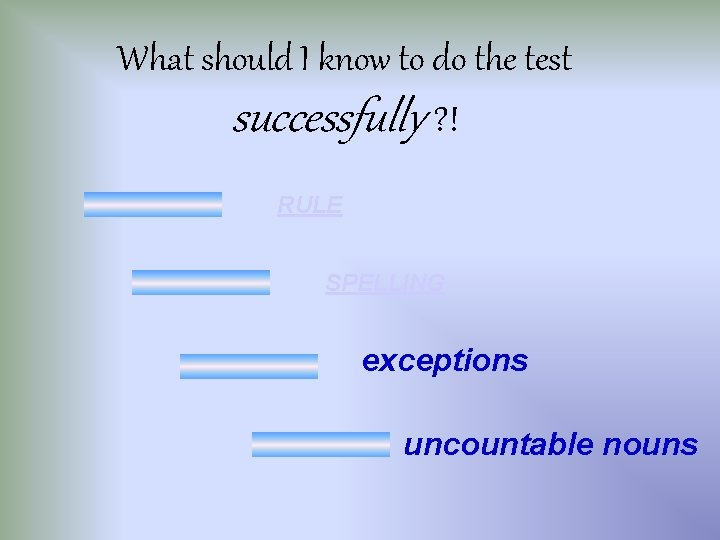What should I know to do the test successfully ? ! RULE SPELLING exceptions