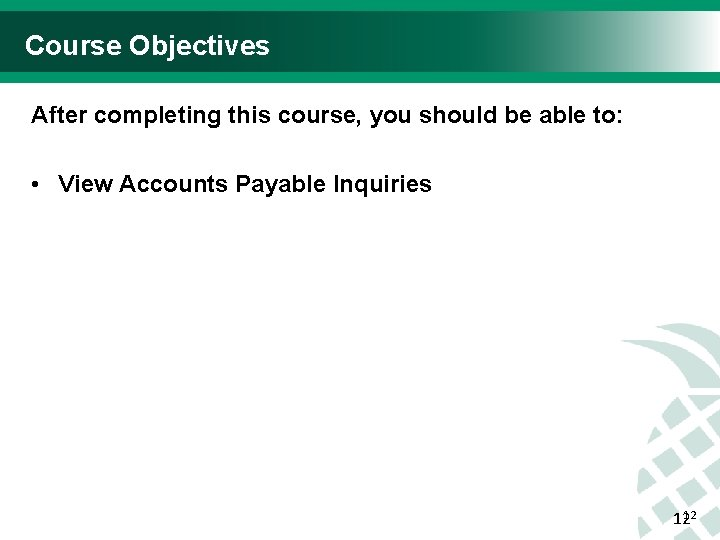 Course Objectives After completing this course, you should be able to: • View Accounts