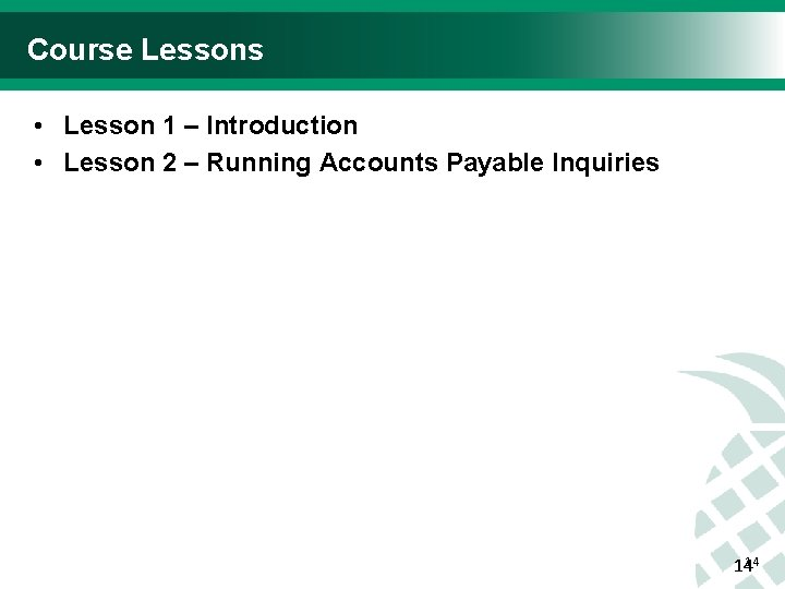 Course Lessons • Lesson 1 – Introduction • Lesson 2 – Running Accounts Payable