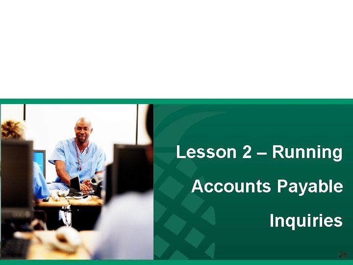 Lesson 2 – Running Accounts Payable Inquiries 2626