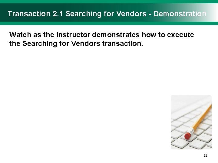 Transaction 2. 1 Searching for Vendors - Demonstration Watch as the instructor demonstrates how