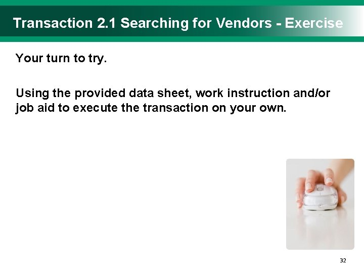 Transaction 2. 1 Searching for Vendors - Exercise Your turn to try. Using the