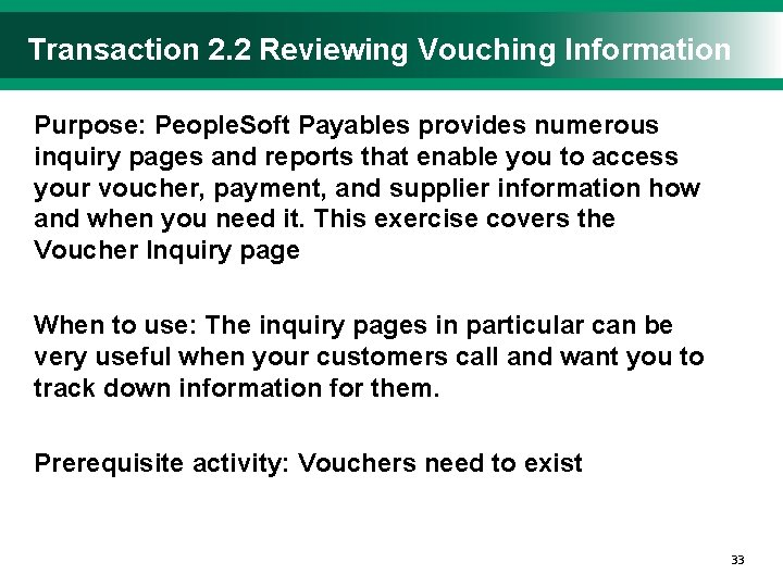 Transaction 2. 2 Reviewing Vouching Information Purpose: People. Soft Payables provides numerous inquiry pages