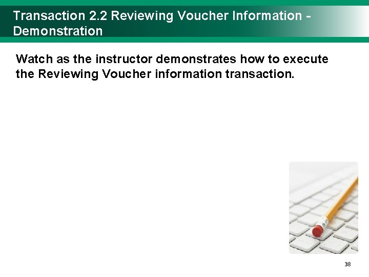 Transaction 2. 2 Reviewing Voucher Information - Demonstration Watch as the instructor demonstrates how