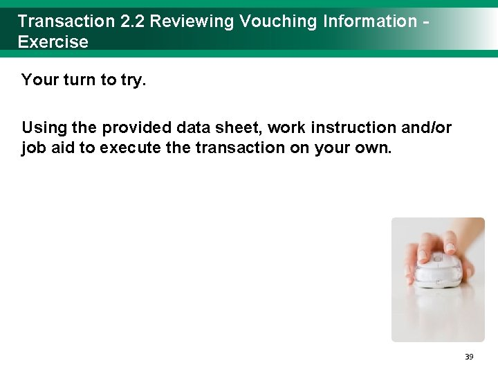 Transaction 2. 2 Reviewing Vouching Information - Exercise Your turn to try. Using the