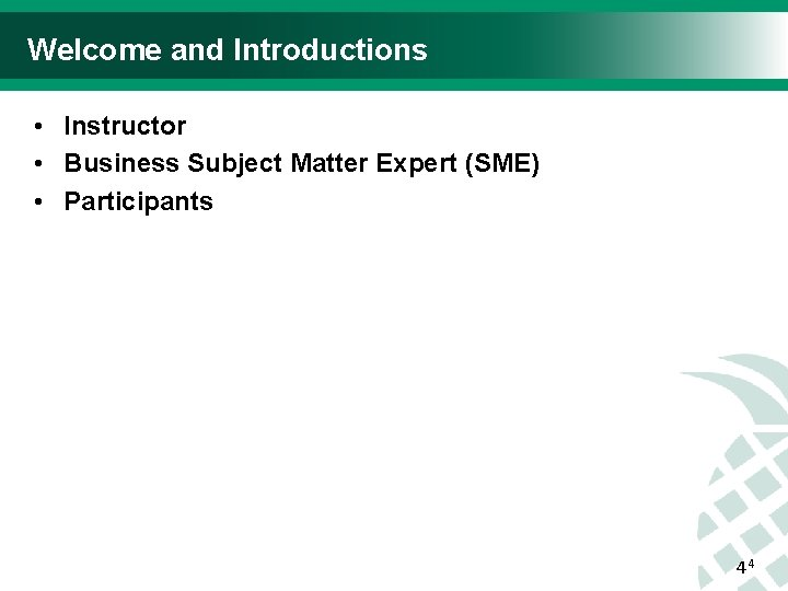 Welcome and Introductions • Instructor • Business Subject Matter Expert (SME) • Participants 44