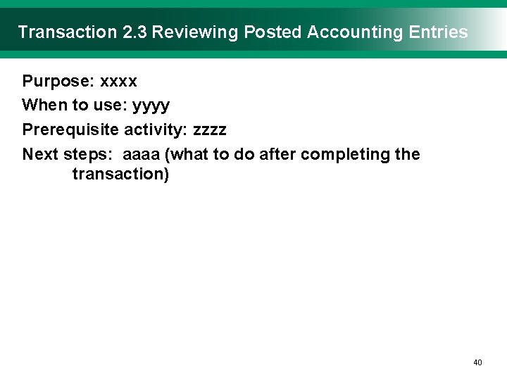 Transaction 2. 3 Reviewing Posted Accounting Entries Purpose: xxxx When to use: yyyy Prerequisite