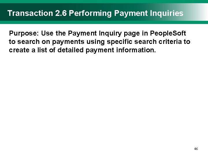 Transaction 2. 6 Performing Payment Inquiries Purpose: Use the Payment Inquiry page in People.