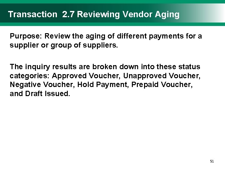 Transaction 2. 7 Reviewing Vendor Aging Purpose: Review the aging of different payments for