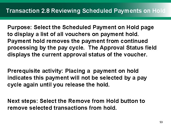 Transaction 2. 8 Reviewing Scheduled Payments on Hold Purpose: Select the Scheduled Payment on