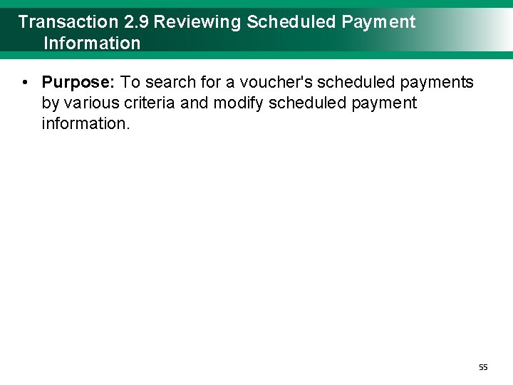 Transaction 2. 9 Reviewing Scheduled Payment Information • Purpose: To search for a voucher's