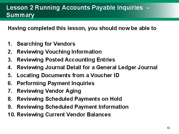 Lesson 2 Running Accounts Payable Inquiries - Summary Having completed this lesson, you should