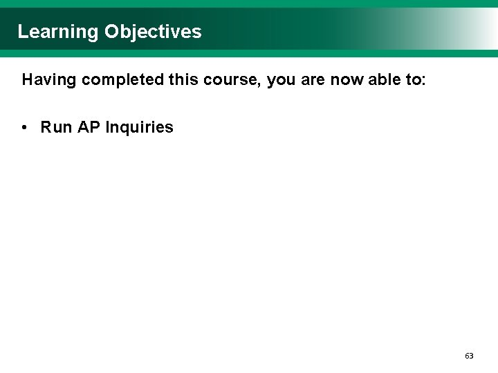 Learning Objectives Having completed this course, you are now able to: • Run AP