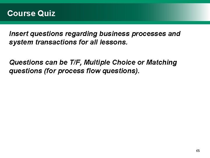 Course Quiz Insert questions regarding business processes and system transactions for all lessons. Questions