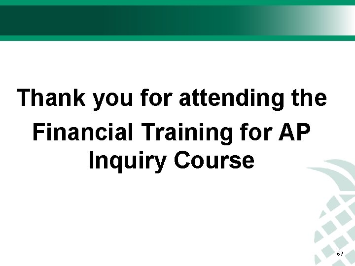 Thank you for attending the Financial Training for AP Inquiry Course 67