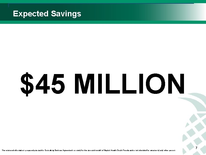 Expected Savings $45 MILLION The enclosed information, prepared pursuant to Consulting Services Agreement, is