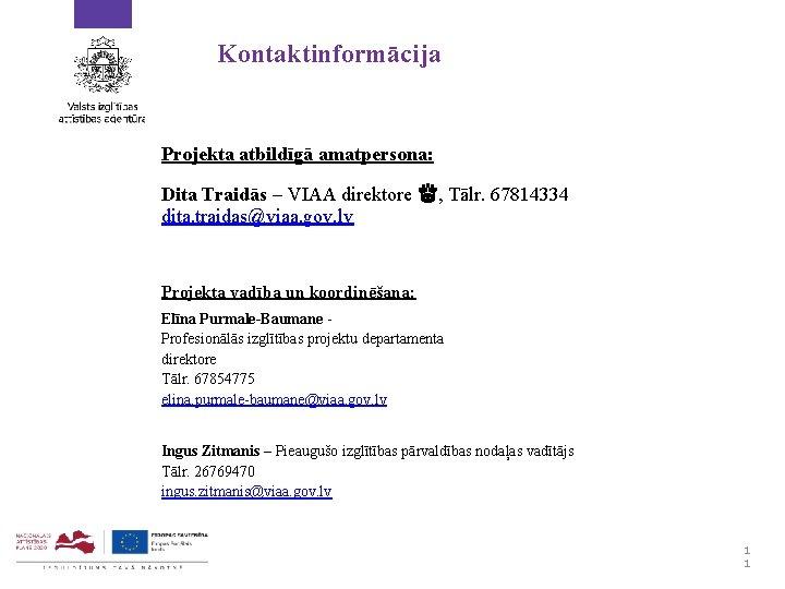 Kontaktinformācija Projekta atbildīgā amatpersona: Dita Traidās – VIAA direktore ♕, Tālr. 67814334 dita. traidas@viaa.