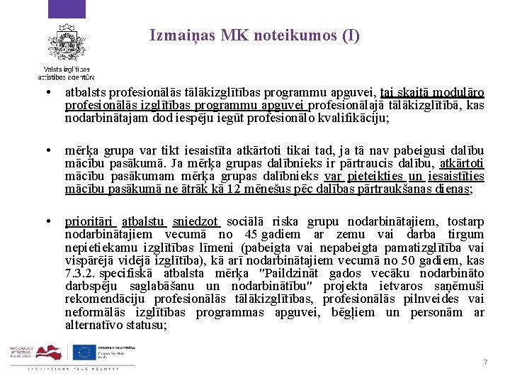 Izmaiņas MK noteikumos (I) • atbalsts profesionālās tālākizglītības programmu apguvei, tai skaitā modulāro profesionālās