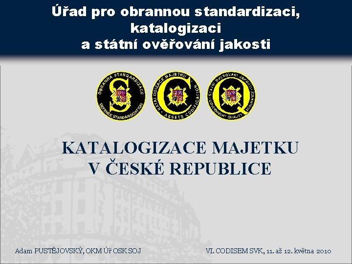 Úřad pro obrannou standardizaci, katalogizaci a státní ověřování jakosti KATALOGIZACE MAJETKU V ČESKÉ REPUBLICE
