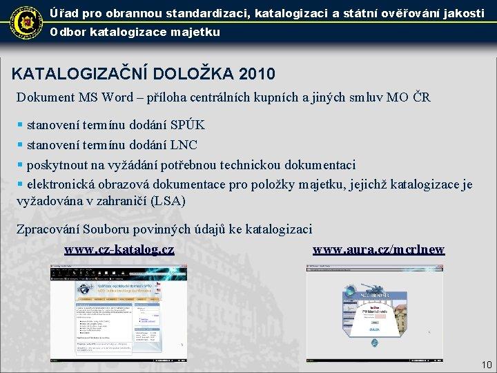Úřad pro obrannou standardizaci, katalogizaci a státní ověřování jakosti Odbor katalogizace majetku KATALOGIZAČNÍ DOLOŽKA