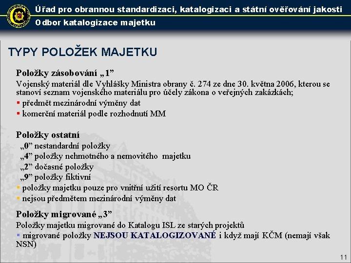 Úřad pro obrannou standardizaci, katalogizaci a státní ověřování jakosti Odbor katalogizace majetku TYPY POLOŽEK