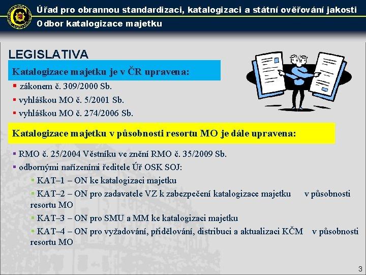 Úřad pro obrannou standardizaci, katalogizaci a státní ověřování jakosti Odbor katalogizace majetku LEGISLATIVA Katalogizace