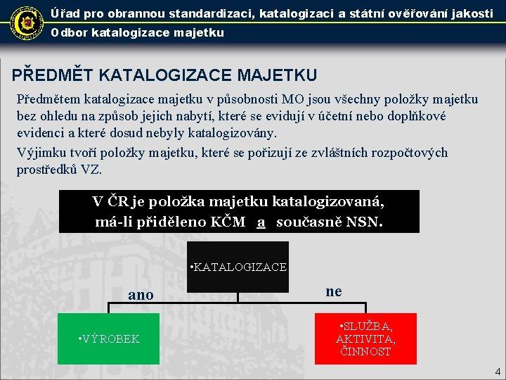 Úřad pro obrannou standardizaci, katalogizaci a státní ověřování jakosti Odbor katalogizace majetku PŘEDMĚT KATALOGIZACE