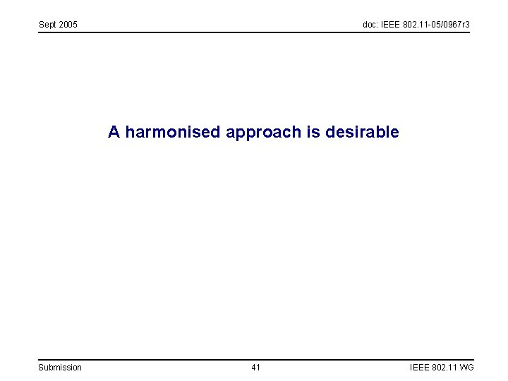 Sept 2005 doc: IEEE 802. 11 -05/0967 r 3 A harmonised approach is desirable