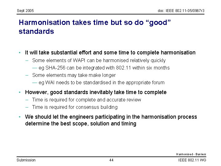 Sept 2005 doc: IEEE 802. 11 -05/0967 r 3 Harmonisation takes time but so