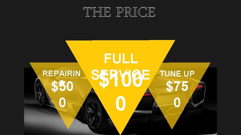 THE PRICE REPAIRIN G $50 0 FULL SERVICE $100 0 TUNE UP $75 0