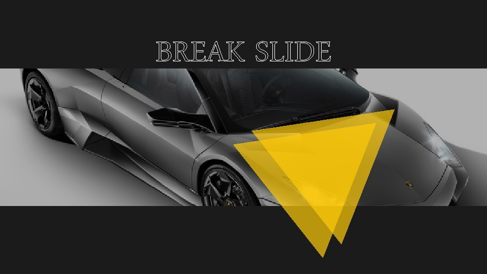 BREAK SLIDE