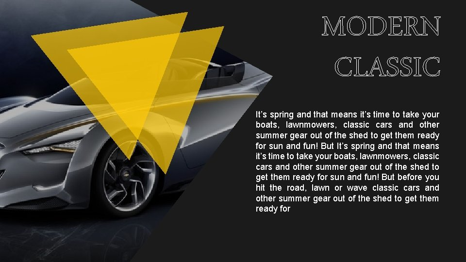 MODERN CLASSIC It's spring and that means it's time to take your boats, lawnmowers,