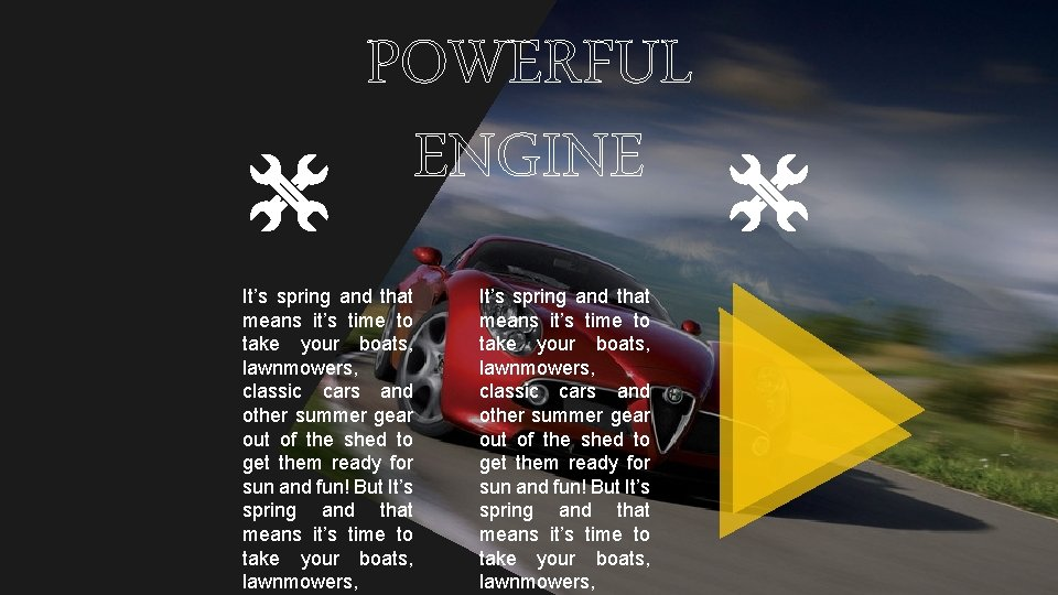 POWERFUL ENGINE It's spring and that means it's time to take your boats, lawnmowers,