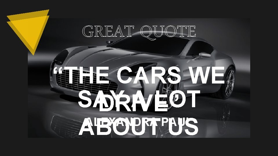 """GREAT QUOTE """"THE CARS WE SAY A LOT DRIVE"""" ALEXANDRA PAUL ABOUT US"""