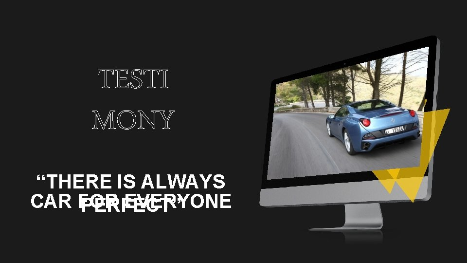 """TESTI MONY """"THERE IS ALWAYS CAR FOR EVERYONE PERFECT"""""""