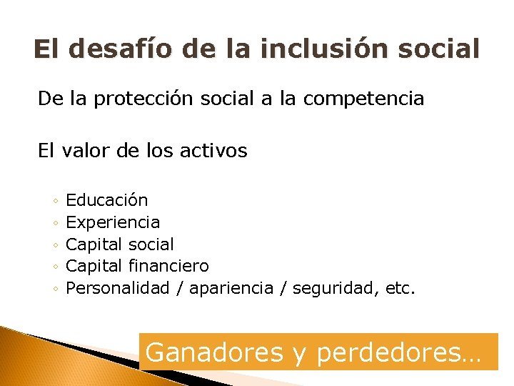 El desafío de la inclusión social De la protección social a la competencia El