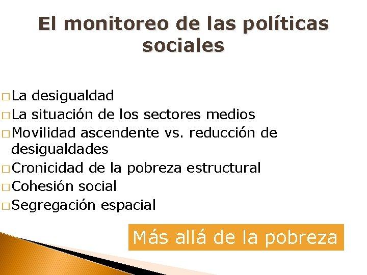 El monitoreo de las políticas sociales � La desigualdad � La situación de los