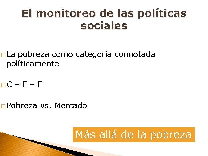 El monitoreo de las políticas sociales � La pobreza como categoría connotada políticamente �