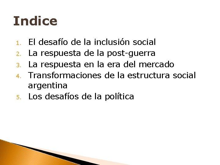 Indice 1. 2. 3. 4. 5. El desafío de la inclusión social La respuesta