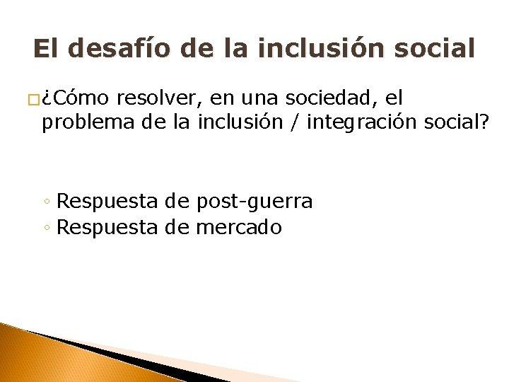 El desafío de la inclusión social �¿Cómo resolver, en una sociedad, el problema de