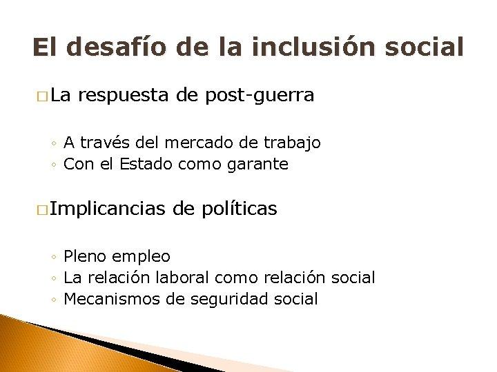 El desafío de la inclusión social � La respuesta de post-guerra ◦ A través