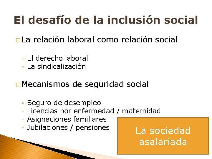 El desafío de la inclusión social � La relación laboral como relación social ◦
