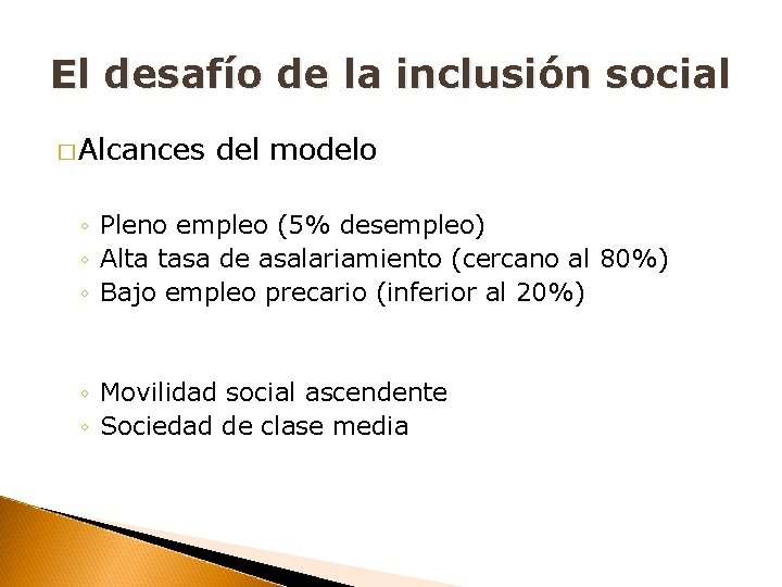 El desafío de la inclusión social � Alcances del modelo ◦ Pleno empleo (5%