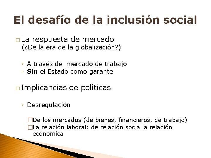 El desafío de la inclusión social � La respuesta de mercado (¿De la era