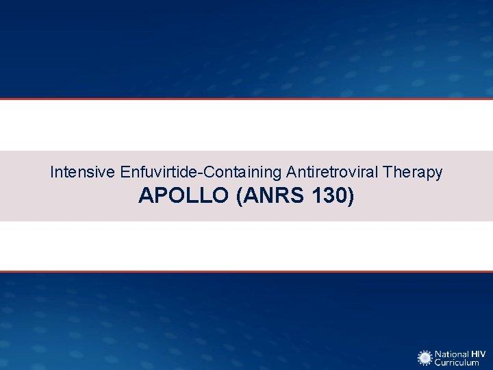 Intensive Enfuvirtide-Containing Antiretroviral Therapy APOLLO (ANRS 130)