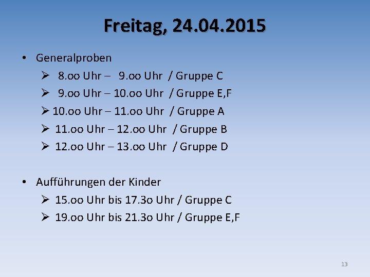 Freitag, 24. 04. 2015 • Generalproben Ø 8. oo Uhr – 9. oo Uhr